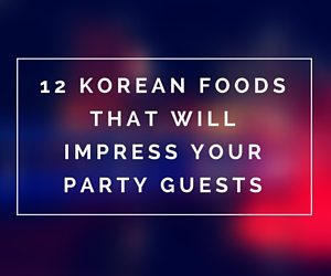 12 Korean Foods That Will Impress Your Party Guests